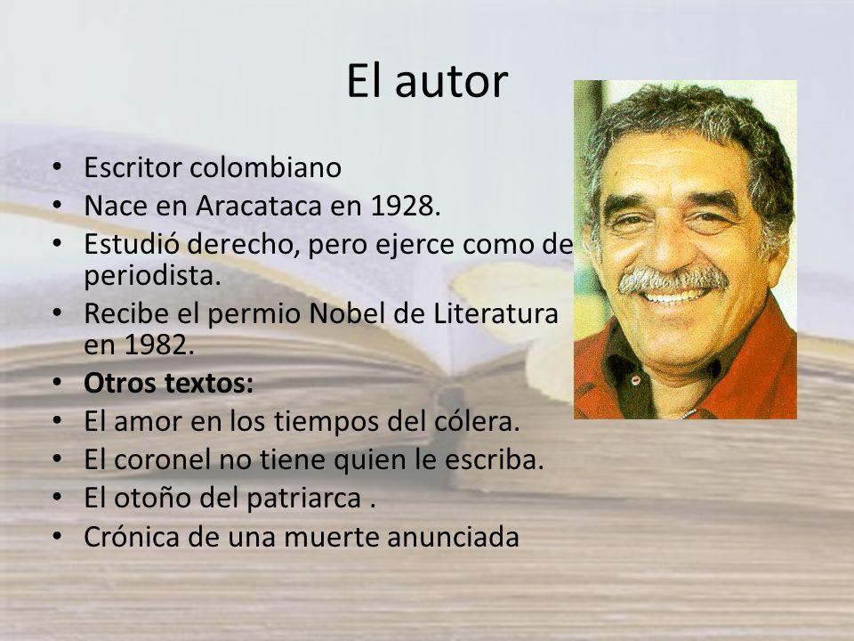 El autor Escritor colombiano Nace en Aracataca en 1928. Estudió derecho, pero ejerce como de periodista. Recibe el permio Nobel de Literatura en 1982.