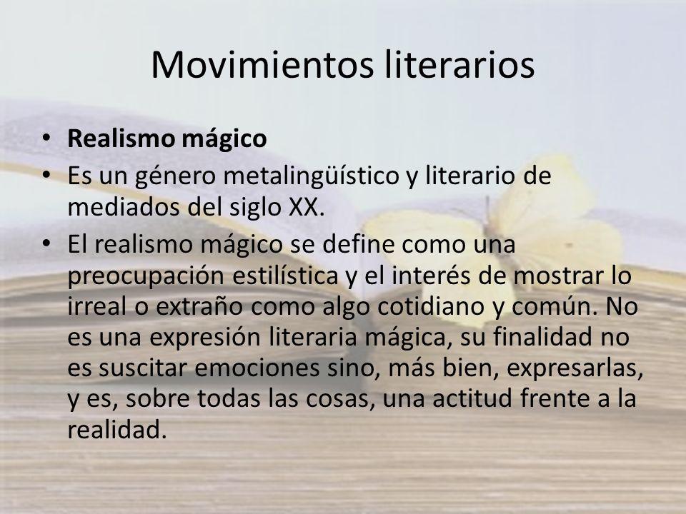 Movimientos literarios Realismo mágico Es un género metalingüístico y literario de mediados del siglo XX. El realismo mágico se define como una preocu