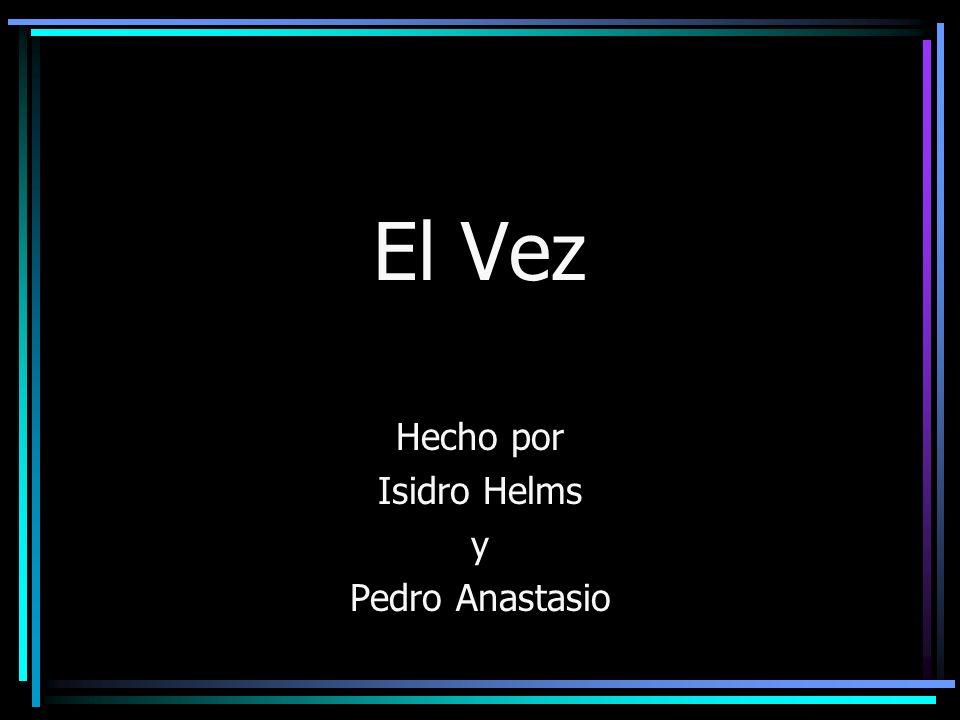 El Vez Hecho por Isidro Helms y Pedro Anastasio