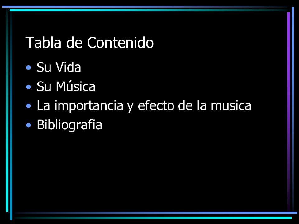 Tabla de Contenido Su Vida Su Música La importancia y efecto de la musica Bibliografia