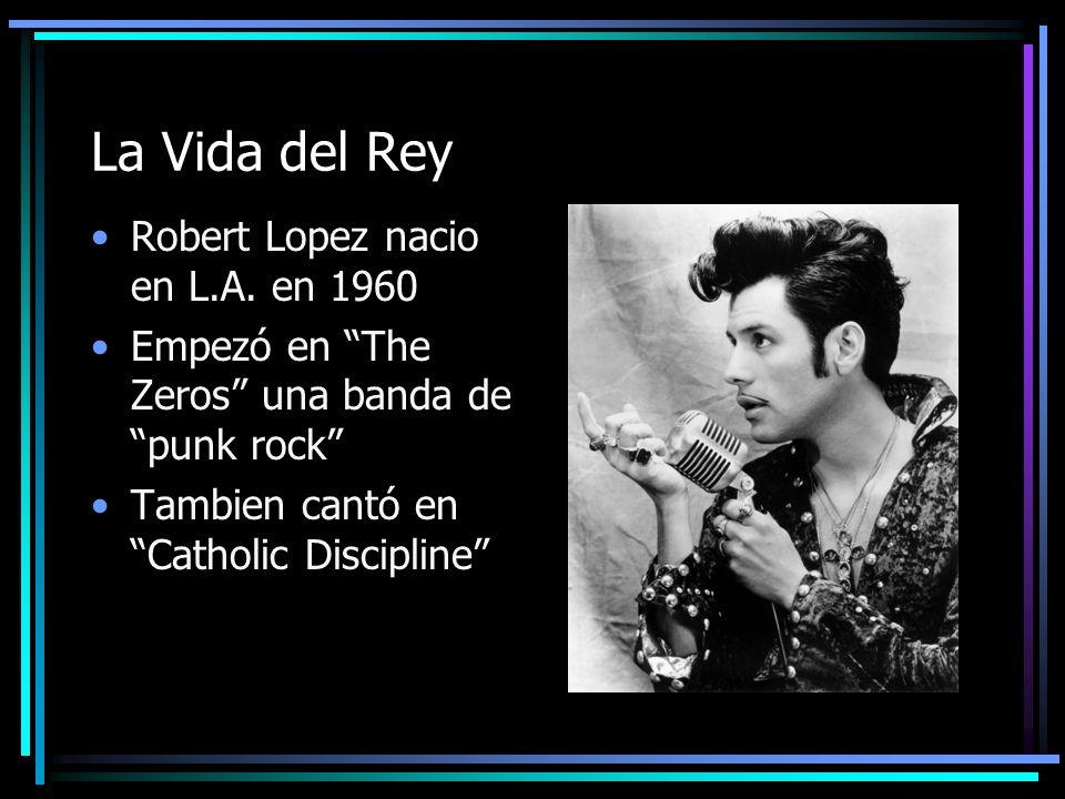 La Vida del Rey Robert Lopez nacio en L.A.