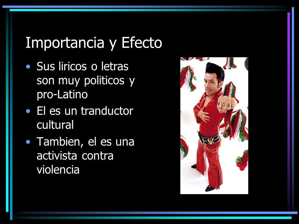 Importancia y Efecto Sus liricos o letras son muy politicos y pro-Latino El es un tranductor cultural Tambien, el es una activista contra violencia