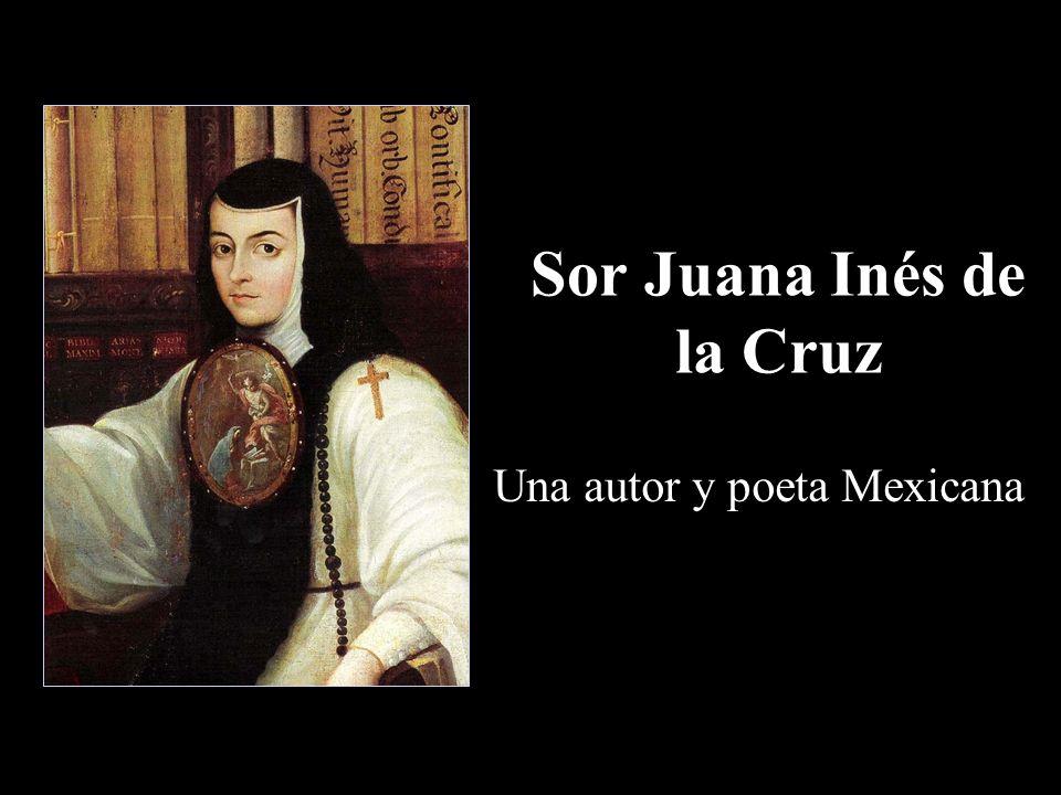 La Vida de Sor Juana Nacio: 11/12/1648 Fue la niña ilegítima de un capitán Español, Pedro Manuel de Asbaje y Isabe Ramirez.
