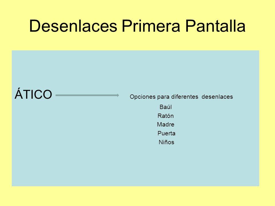 Desenlaces Primera Pantalla ÁTICO Opciones para diferentes desenlaces Baúl Ratón Madre Puerta Niños