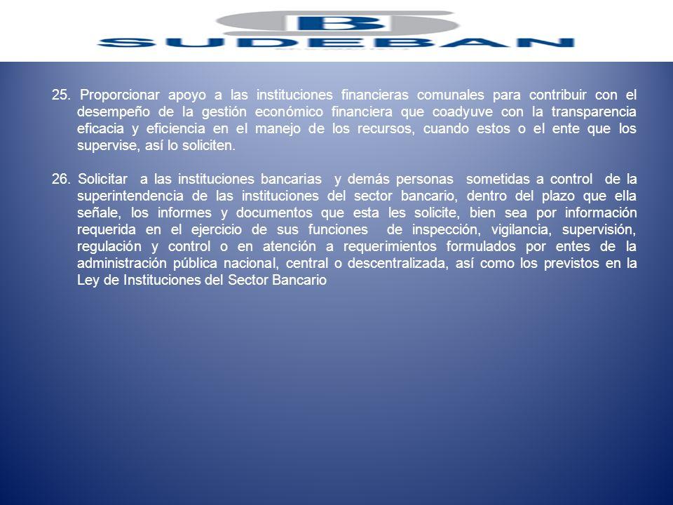 25. Proporcionar apoyo a las instituciones financieras comunales para contribuir con el desempeño de la gestión económico financiera que coadyuve con