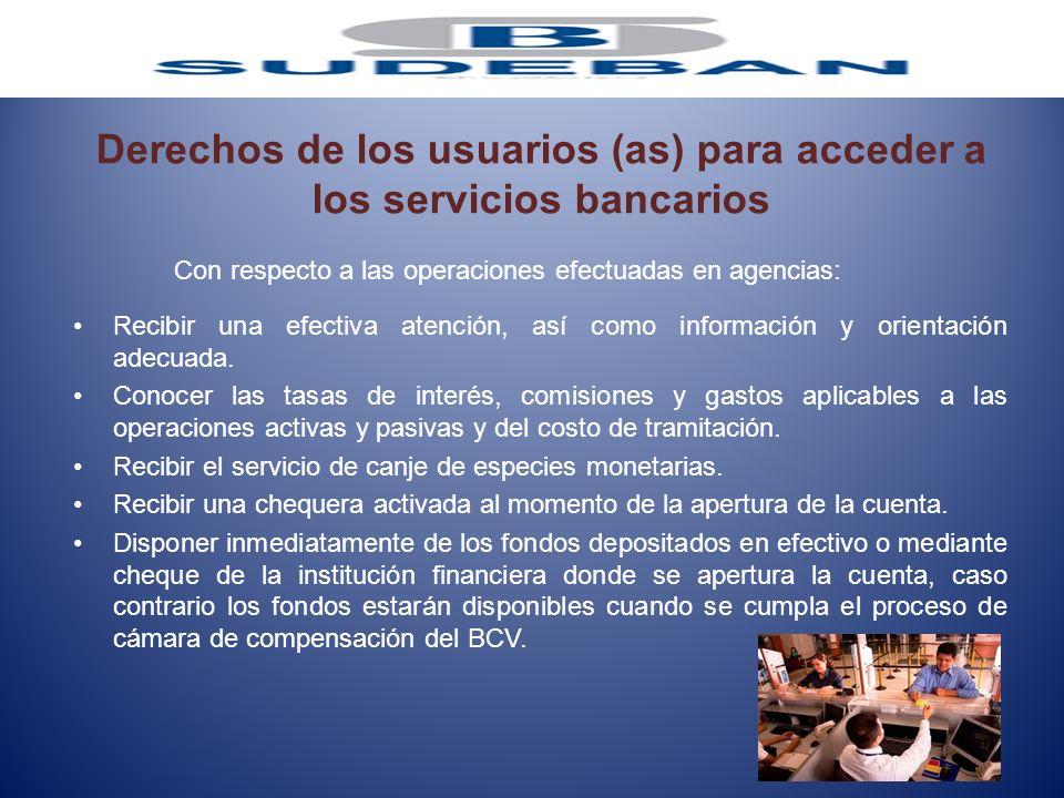 Derechos de los usuarios (as) para acceder a los servicios bancarios Recibir una efectiva atención, así como información y orientación adecuada. Conoc