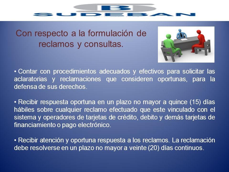 Con respecto a la formulación de reclamos y consultas. Contar con procedimientos adecuados y efectivos para solicitar las aclaratorias y reclamaciones