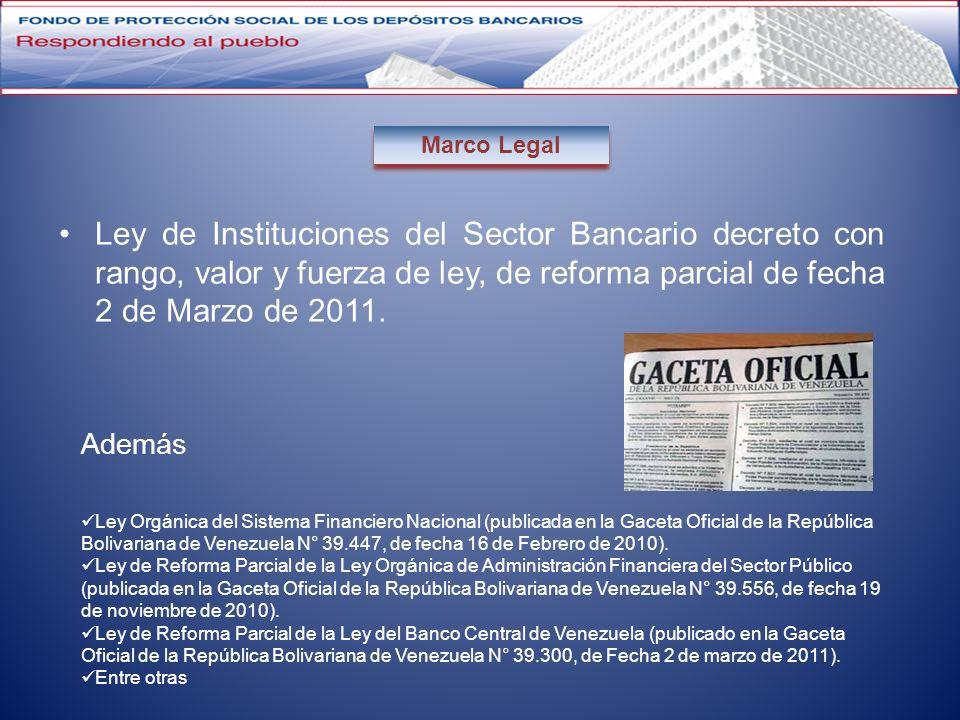 Ley de Instituciones del Sector Bancario decreto con rango, valor y fuerza de ley, de reforma parcial de fecha 2 de Marzo de 2011. Marco Legal Ley Org