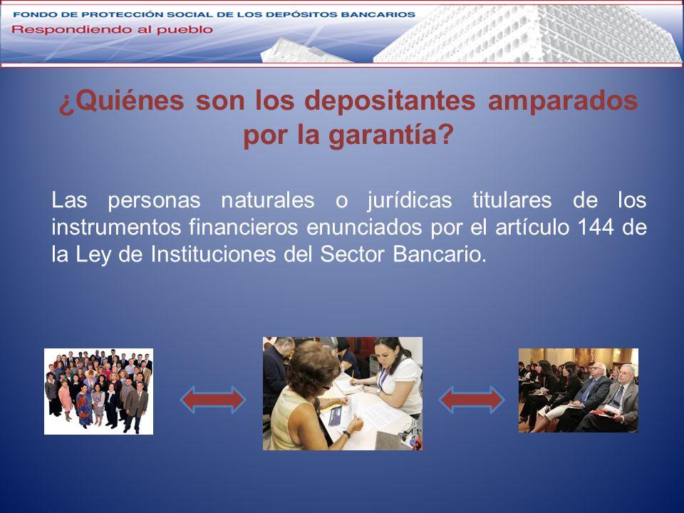 ¿Quiénes son los depositantes amparados por la garantía? Las personas naturales o jurídicas titulares de los instrumentos financieros enunciados por e