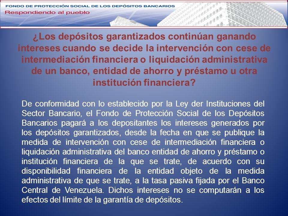 ¿Los depósitos garantizados continúan ganando intereses cuando se decide la intervención con cese de intermediación financiera o liquidación administr