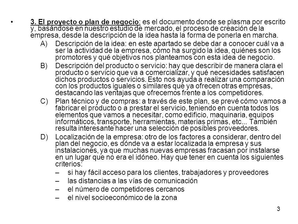 3 3. El proyecto o plan de negocio: es el documento donde se plasma por escrito y, basándose en nuestro estudio de mercado, el proceso de creación de
