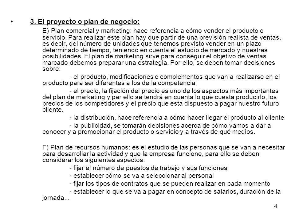 4 3. El proyecto o plan de negocio: E) Plan comercial y marketing: hace referencia a cómo vender el producto o servicio. Para realizar este plan hay q