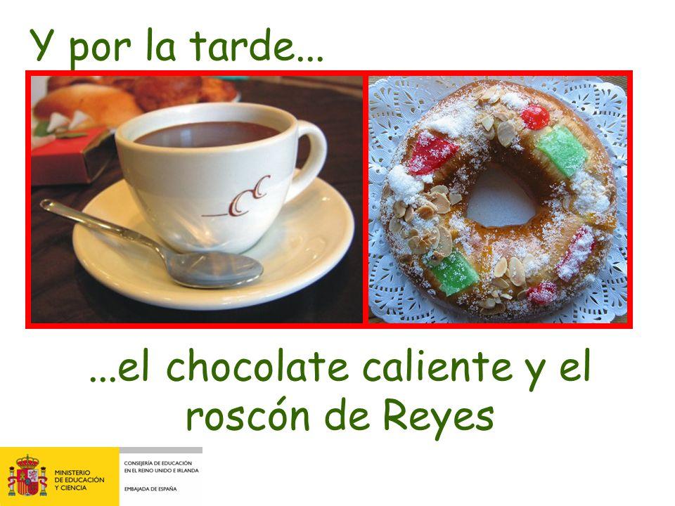 ...el chocolate caliente y el roscón de Reyes Y por la tarde...