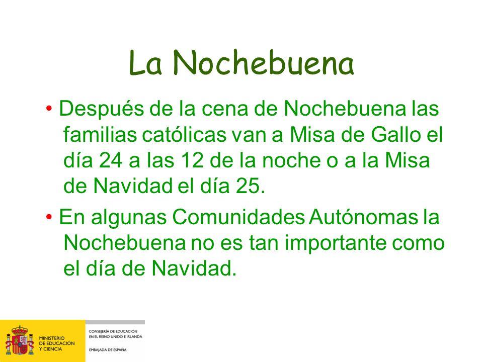 La Nochebuena Después de la cena de Nochebuena las familias católicas van a Misa de Gallo el día 24 a las 12 de la noche o a la Misa de Navidad el día