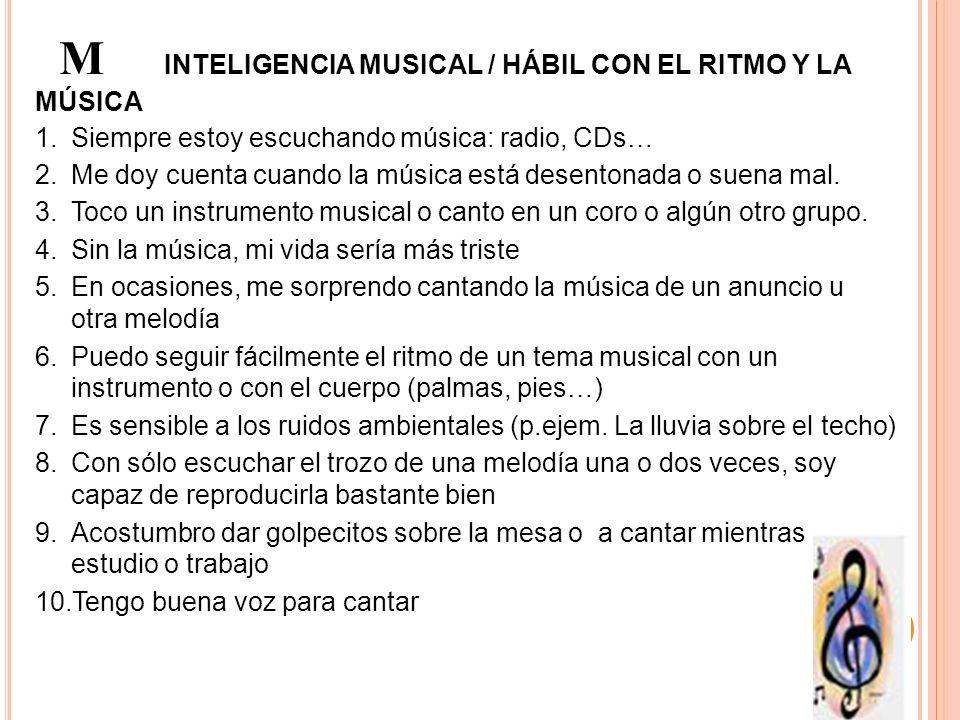 M INTELIGENCIA MUSICAL / HÁBIL CON EL RITMO Y LA MÚSICA 1.Siempre estoy escuchando música: radio, CDs… 2.Me doy cuenta cuando la música está desentona