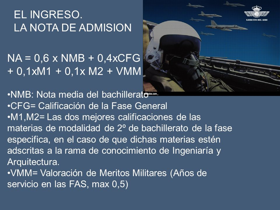 EL INGRESO. LA NOTA DE ADMISION NA = 0,6 x NMB + 0,4xCFG + 0,1xM1 + 0,1x M2 + VMM NMB: Nota media del bachillerato CFG= Calificación de la Fase Genera