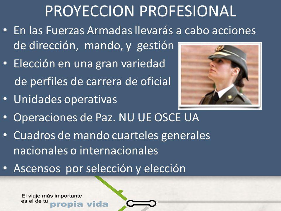 PROYECCION PROFESIONAL En las Fuerzas Armadas llevarás a cabo acciones de dirección, mando, y gestión Elección en una gran variedad de perfiles de car