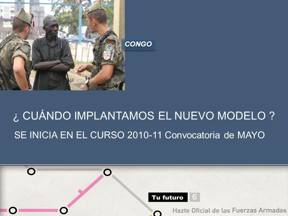 SE INICIA EN EL CURSO 2010-11 Convocatoria de MAYO ¿ CUÁNDO IMPLANTAMOS EL NUEVO MODELO ? CONGO