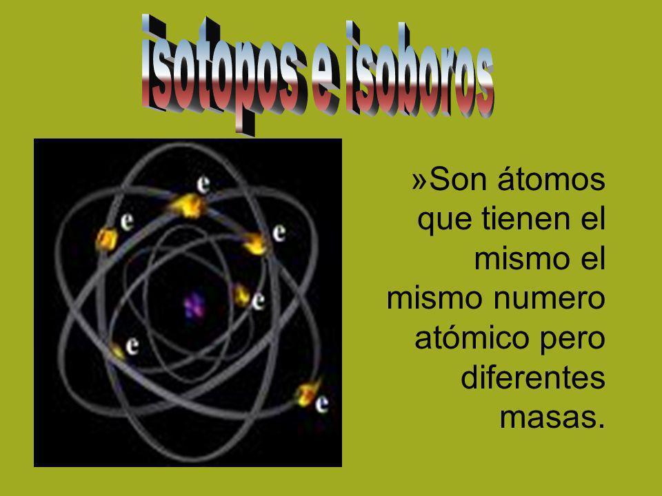 »S»Son átomos que tienen el mismo el mismo numero atómico pero diferentes masas.