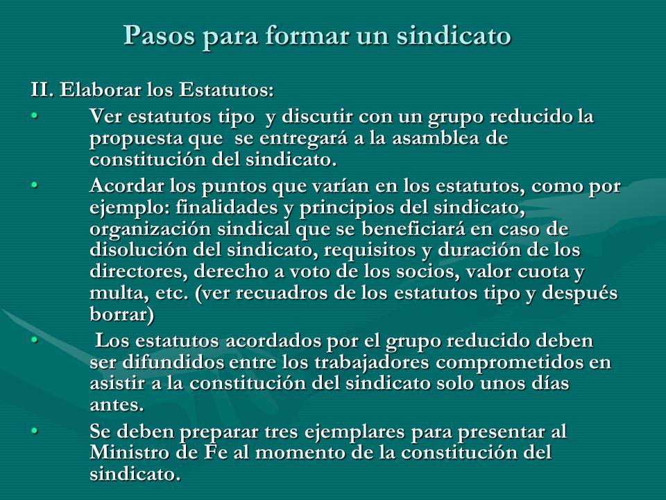 Pasos para formar un sindicato II. Elaborar los Estatutos: Ver estatutos tipo y discutir con un grupo reducido la propuesta que se entregará a la asam