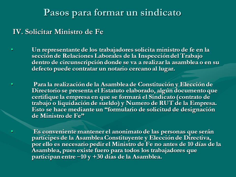 Pasos para formar un sindicato IV. Solicitar Ministro de Fe IV. Solicitar Ministro de Fe Un representante de los trabajadores solicita ministro de fe