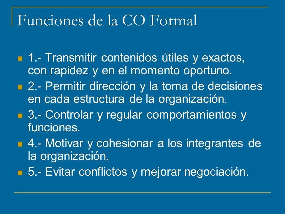 Funciones de la CO Formal 1.- Transmitir contenidos útiles y exactos, con rapidez y en el momento oportuno.