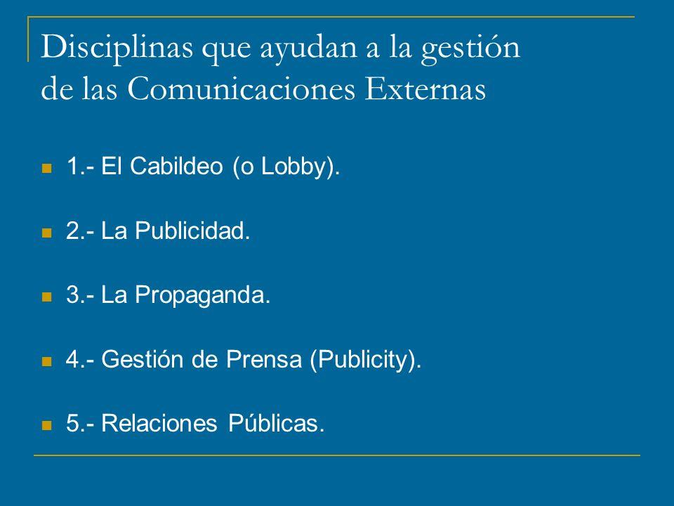 Disciplinas que ayudan a la gestión de las Comunicaciones Externas 1.- El Cabildeo (o Lobby).