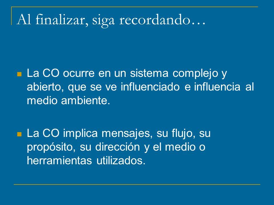 Al finalizar, siga recordando… La CO ocurre en un sistema complejo y abierto, que se ve influenciado e influencia al medio ambiente.