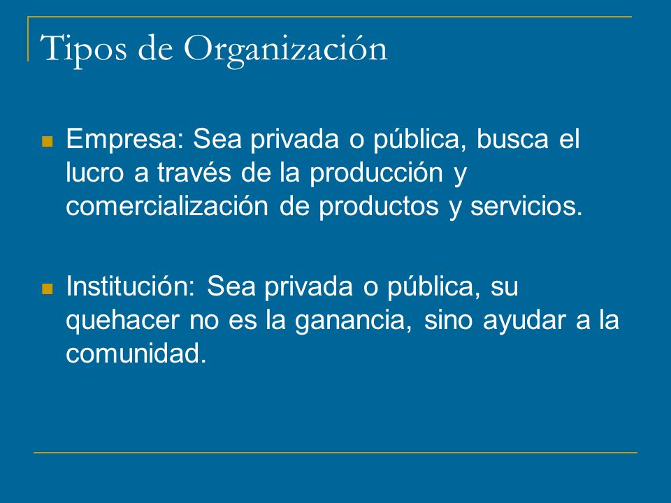 Tipos de Organización Empresa: Sea privada o pública, busca el lucro a través de la producción y comercialización de productos y servicios.