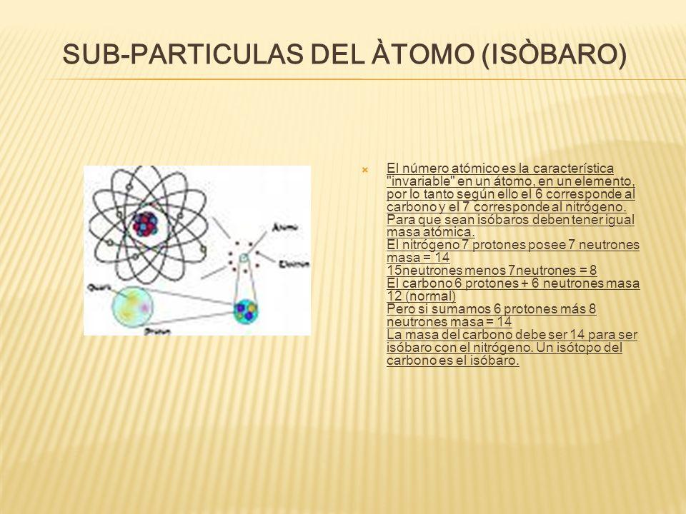SÙB-PARTICULAS DEL ÀTOMO (ISOTOPOS) Para determinar el número de neutrones en un átomo en particular, sencillamente se resta el número de protones al