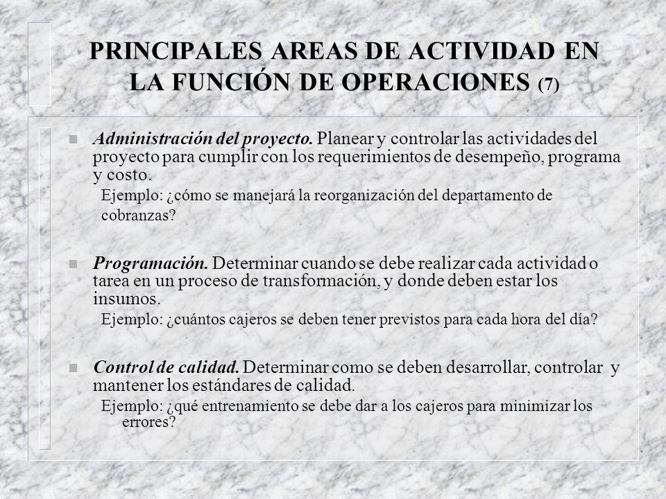 PRINCIPALES AREAS DE ACTIVIDAD EN LA FUNCIÓN DE OPERACIONES (7) n Estrategia de operaciones. Determinar las tareas criticas de operaciones para apoyar