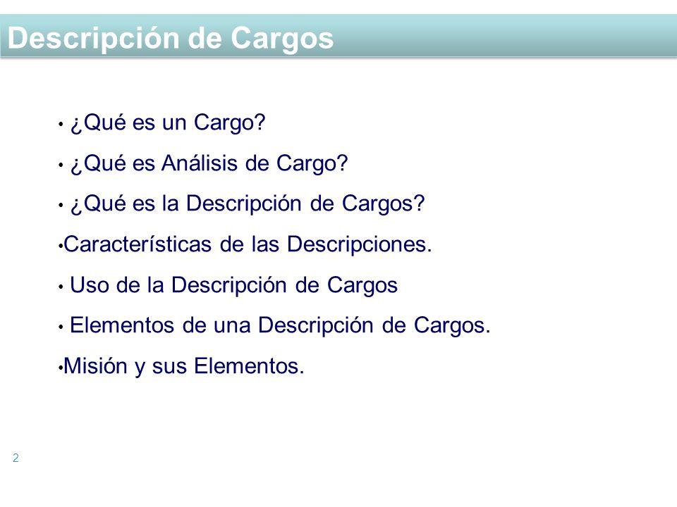 Descripción de Cargos 2 ¿Qué es un Cargo? ¿Qué es Análisis de Cargo? ¿Qué es la Descripción de Cargos? Características de las Descripciones. Uso de la