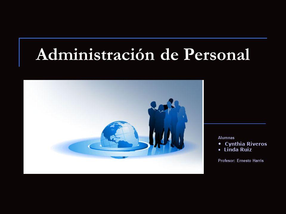 Administración de Personal Alumnas Cynthia Riveros Linda Ruiz Profesor: Ernesto Harris