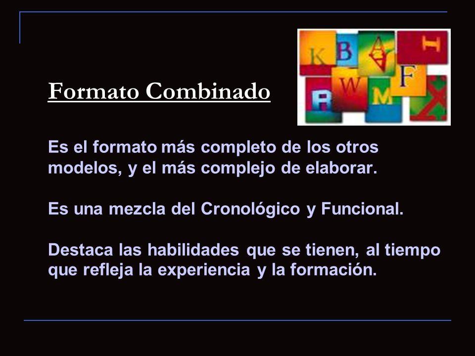 Formato Combinado Es el formato más completo de los otros modelos, y el más complejo de elaborar. Es una mezcla del Cronológico y Funcional. Destaca l