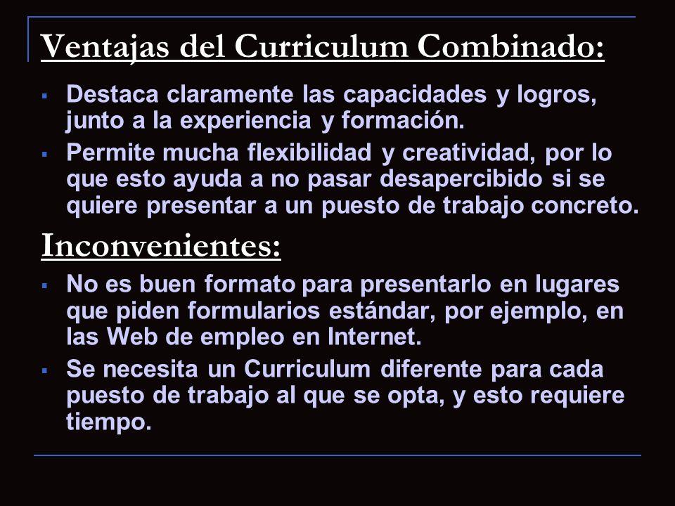 Ventajas del Curriculum Combinado: Destaca claramente las capacidades y logros, junto a la experiencia y formación. Permite mucha flexibilidad y creat