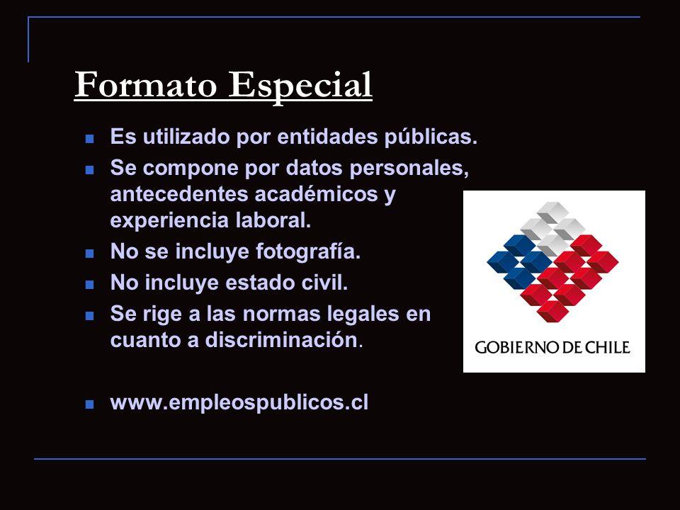 Formato Especial Es utilizado por entidades públicas. Se compone por datos personales, antecedentes académicos y experiencia laboral. No se incluye fo