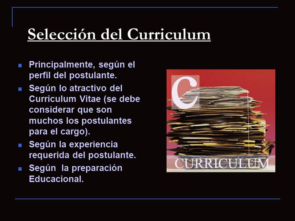 Selección del Curriculum Principalmente, según el perfil del postulante. Según lo atractivo del Curriculum Vitae (se debe considerar que son muchos lo