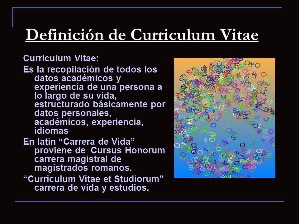Definición de Curriculum Vitae Curriculum Vitae: Es la recopilación de todos los datos académicos y experiencia de una persona a lo largo de su vida,