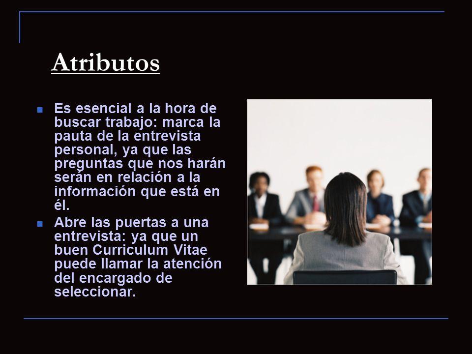 Atributos Es esencial a la hora de buscar trabajo: marca la pauta de la entrevista personal, ya que las preguntas que nos harán serán en relación a la