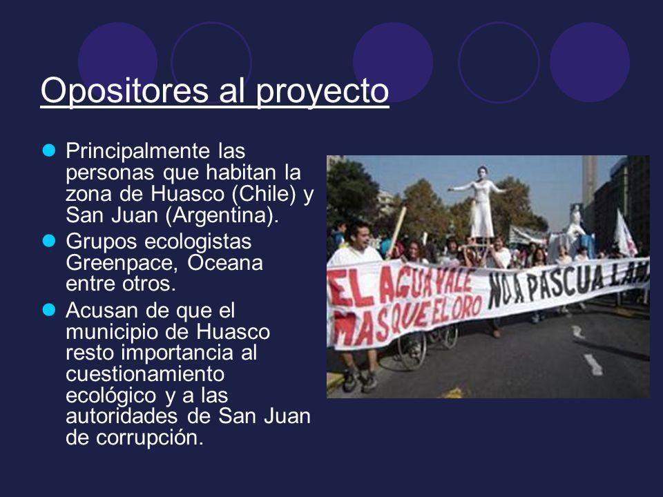 Opositores al proyecto Principalmente las personas que habitan la zona de Huasco (Chile) y San Juan (Argentina). Grupos ecologistas Greenpace, Oceana