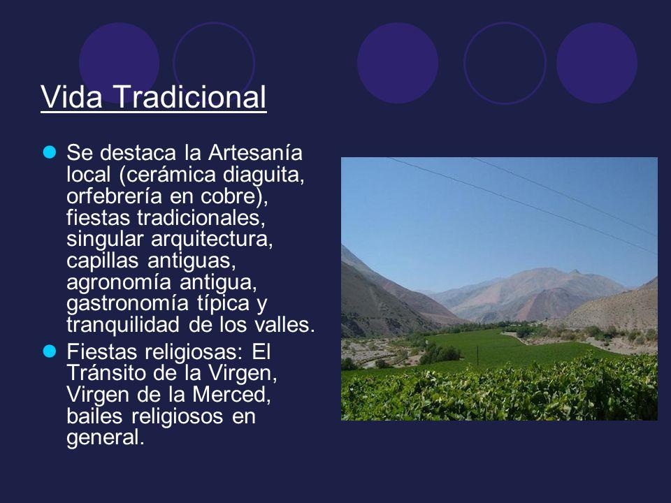 Vida Tradicional Se destaca la Artesanía local (cerámica diaguita, orfebrería en cobre), fiestas tradicionales, singular arquitectura, capillas antigu