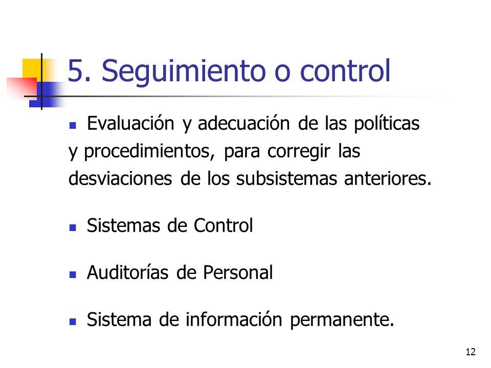 12 5. Seguimiento o control Evaluación y adecuación de las políticas y procedimientos, para corregir las desviaciones de los subsistemas anteriores. S