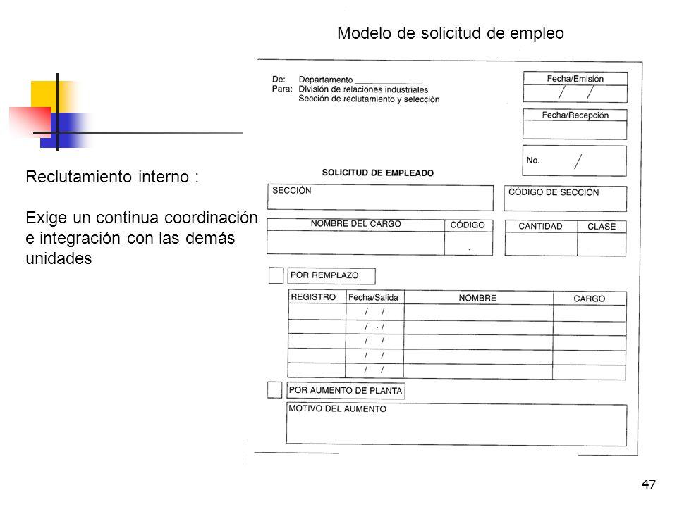 47 Modelo de solicitud de empleo Reclutamiento interno : Exige un continua coordinación e integración con las demás unidades