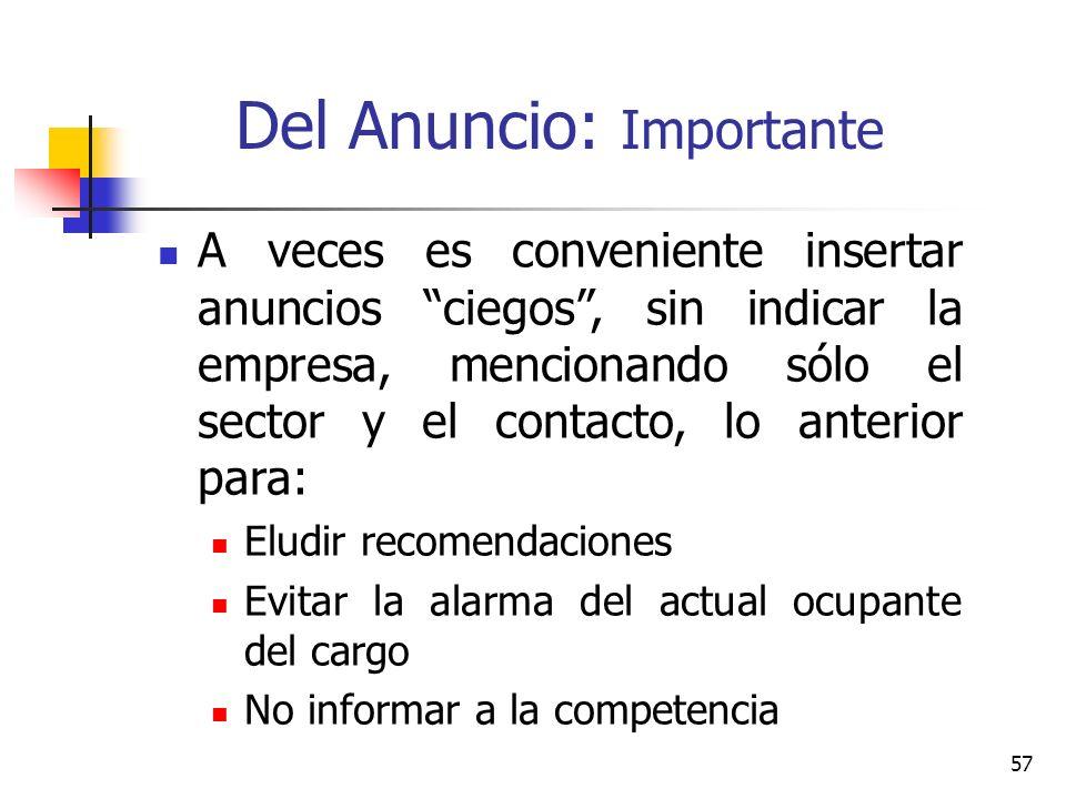 57 Del Anuncio: Importante A veces es conveniente insertar anuncios ciegos, sin indicar la empresa, mencionando sólo el sector y el contacto, lo anter