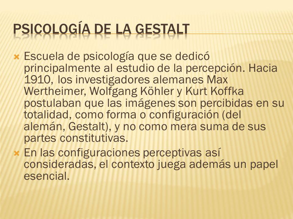 Escuela de psicología que se dedicó principalmente al estudio de la percepción. Hacia 1910, los investigadores alemanes Max Wertheimer, Wolfgang Köhle