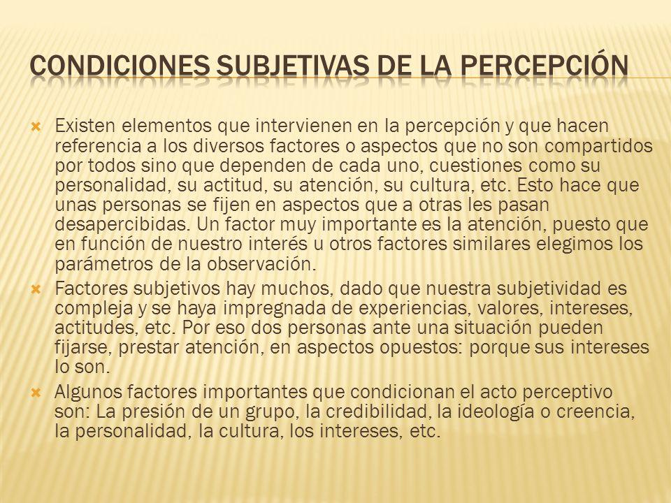 Existen elementos que intervienen en la percepción y que hacen referencia a los diversos factores o aspectos que no son compartidos por todos sino que