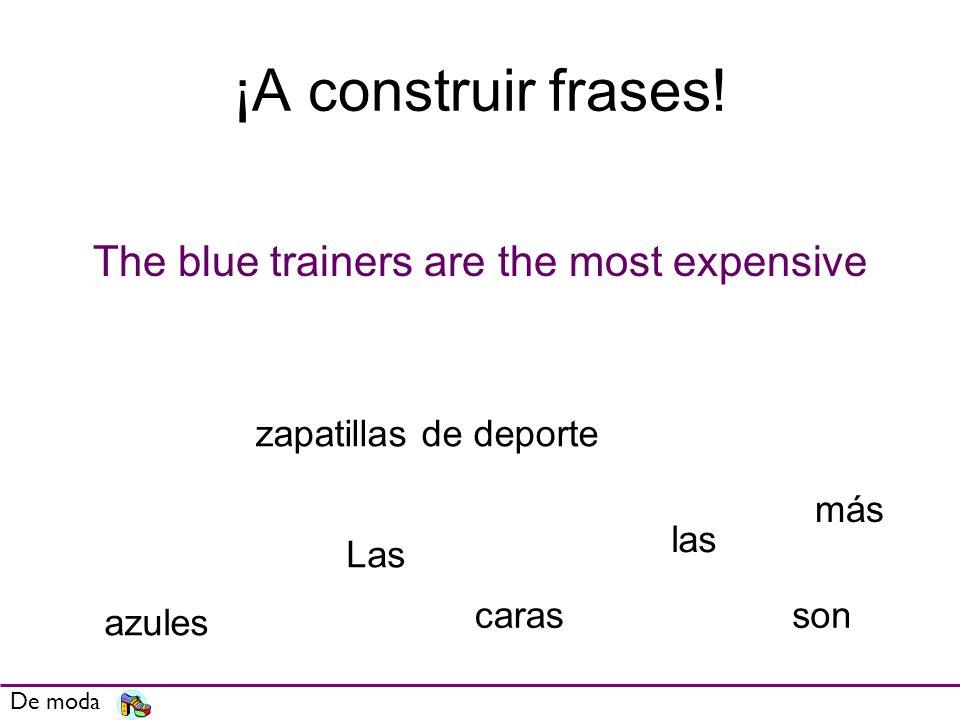 ¡A construir frases! The blue trainers are the most expensive De moda zapatillas de deporte azules Las másmás carasson las