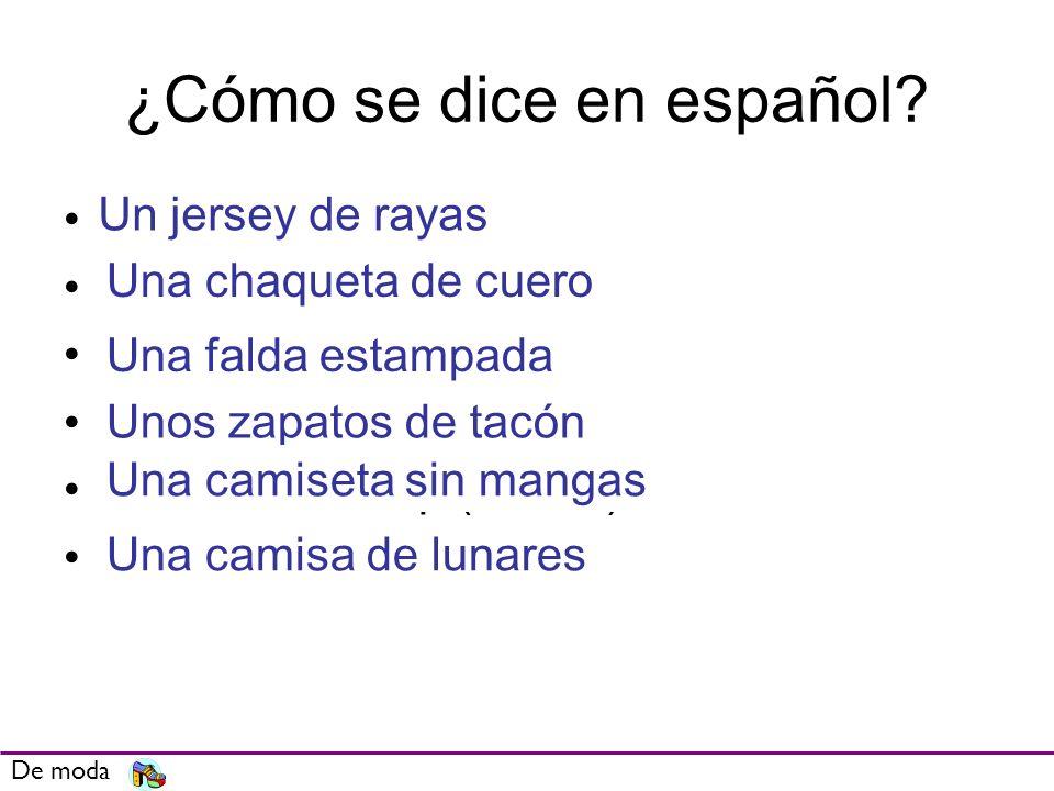 ¿Cómo se dice en español? A stripy jumper A leather jacket A printed skirt High-heeled shoes A sleeveless top (T-shirt) A spotty shirt De moda Un jers