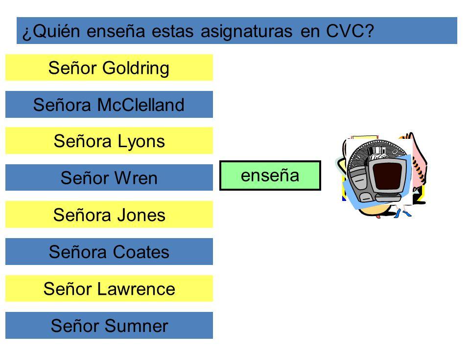 ¿Quién enseña estas asignaturas en CVC? Señor Goldring Señora McClelland enseña Señora Lyons Señor Wren Señora Jones Señora Coates Señor Lawrence Seño