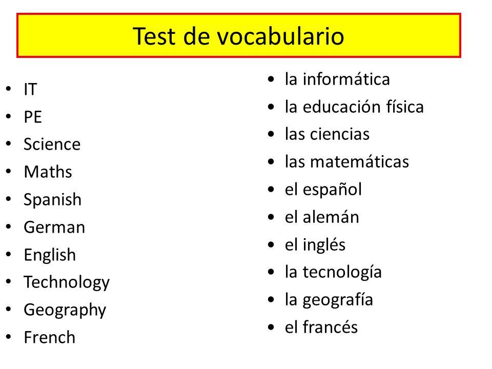 Test de vocabulario IT PE Science Maths Spanish German English Technology Geography French la informática la educación física las ciencias las matemát